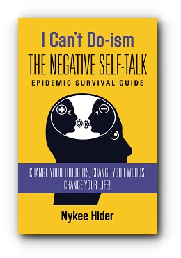 I Can't Do-ism: The Negative Self-Talk Epidemic Survival Guide by Nykee Hider