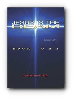 JESUS IS THE BEAM: Book One by Gwynevere A Lamb