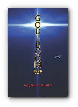 GOD IS THE BOOM: Book Two by Gwynevere A Lamb