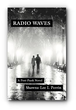 Radio Waves: A Post-Punk Novel by Shawna-Lee I. Perrin