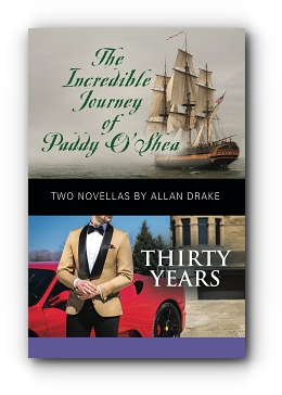THE INCREDIBLE JOURNEY OF PADDY O'SHEA and THIRTY YEARS by Allan Drake