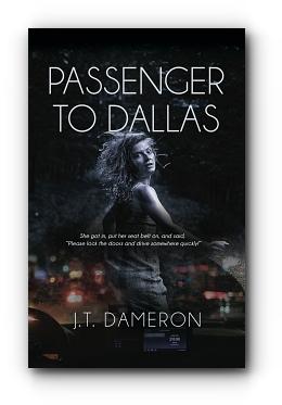 Passenger to Dallas by J.T. Dameron