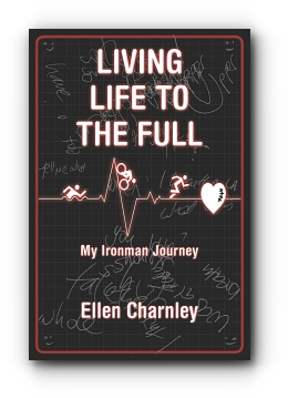 LIVING LIFE TO THE FULL: My Ironman Journey by Ellen Charnley