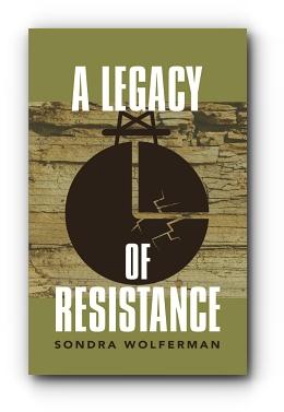 A LEGACY OF RESISTANCE by Sondra Wolferman