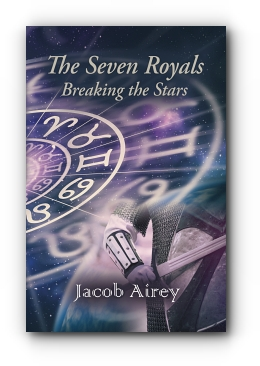 The Seven Royals: Breaking The Stars by Jacob Airey