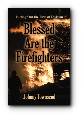 Blessed Are the Firefighters: Putting Out the Fires of Division by Johnny Townsend