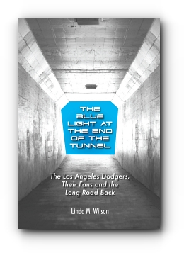 The Blue Light at the End of the Tunnel: The Los Angeles Dodgers, Their Fans and the Long Road Back by Linda M. Wilson