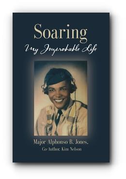 Soaring, My Improbable Life by Major Alphonso B. Jones, Co-author: Kim Nelson