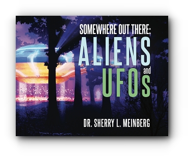 SOMEWHERE OUT THERE: ALIENS and UFOs by Sherry Meinberg