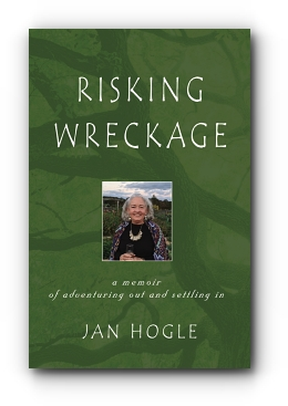 Risking Wreckage: A Memoir of Adventuring Out and Settling In by Jan Hogle