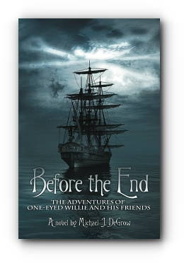 Before the End: The Adventures of One-Eyed Willie and His Friends by Michael J. DeGrow