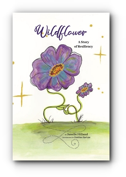 Wildflower: A Story of Resiliency by Janelle Hilland