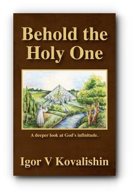 Behold the Holy One: a deeper look at God's infinitude by Igor V. Kovalishin