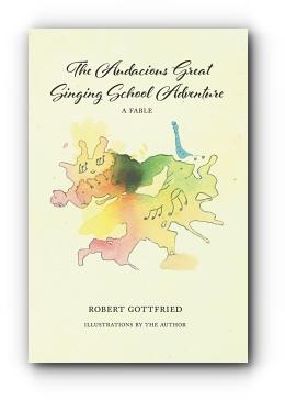 The Audacious Great Singing School Adventure by Robert Gottfried