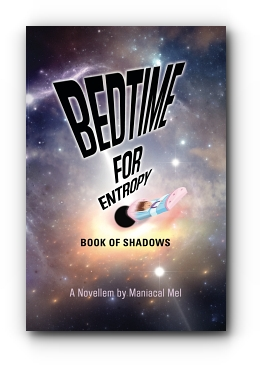Bedtime For Entropy: Book Of Shadows by Maniacal Mel