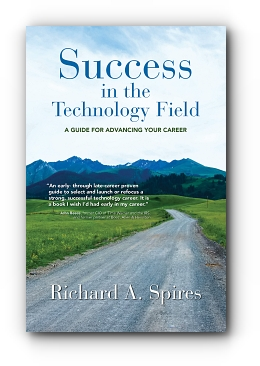 Success in the Technology Field: A GUIDE FOR ADVANCING YOUR CAREER by Richard A. Spires