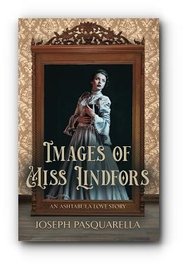 IMAGES OF MISS LINDFORS: An Ashtabula Love Story by Joseph Pasquarella