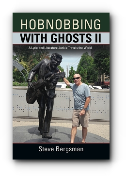 HOBNOBBING WITH GHOSTS II: A LYRIC AND LITERATURE JUNKIE TRAVELS THE WORLD by Steve Bergsman