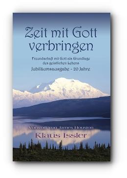 Zeit mit Gott verbringen: Freundschaft mit Gott als Grundlage des geistlichen Lebens Jubiläumsausgabe - 20 Jahre by Klaus Issler