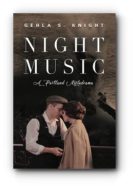 NIGHT MUSIC: A Portland Melodrama by Gehla S. Knight