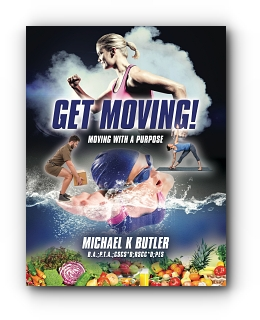 GET MOVING! Moving With a Purpose by Michael K. Butler
