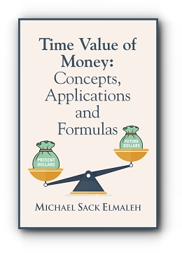 Time Value of Money: Concepts, Applications and Formulas by Michael Sack Elmaleh