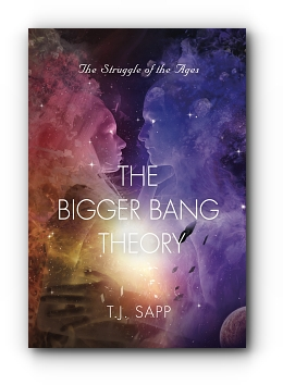 The Bigger Bang Theory: AKA Happy Time - The Struggle of the Ages by T.J. Sapp