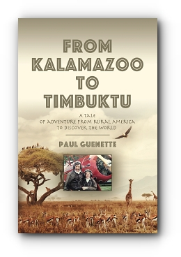 From Kalamazoo to Timbuktu: A tale of adventure from rural America to discover the world by Paul Guenette