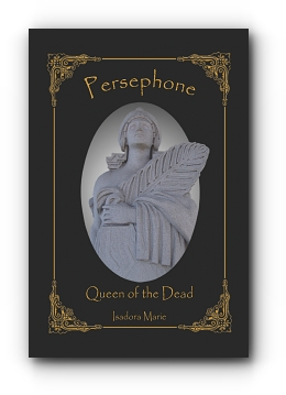 Persephone, Queen of the Dead by Isadora Marie