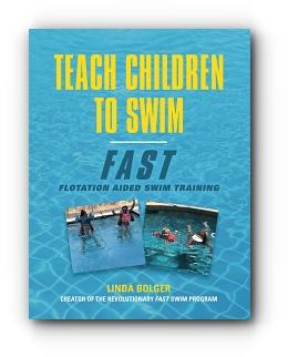 TEACH CHILDREN TO SWIM FAST: FLOTATION AIDED SWIM TRAINING by LINDA BOLGER