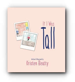 If I Was Tall by Kristen Beatty
