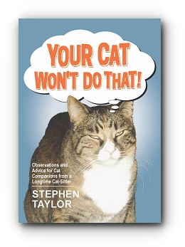 Your Cat Won't Do That! Observations and Advice for Cat Companions from a Longtime Cat-Sitter by Stephen Taylor