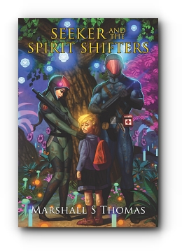 SEEKER and the SPIRIT SHIFTERS by Marshall S Thomas