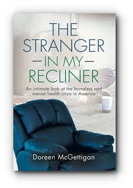 The Stranger in my Recliner: An intimate look at the homelessness and mental health crisis by Doreen McGettigan