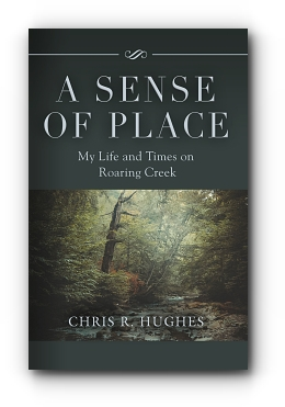 A Sense of Place: My Life and Times on Roaring Creek by Chris R. Hughes