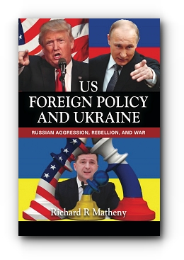 US FOREIGN POLICY AND UKRAINE: Russian Aggression, Rebellion, and War by Richard R. Matheny