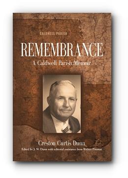 Remembrance: A Caldwell Parish Memoir by Creston Curtis Dunn