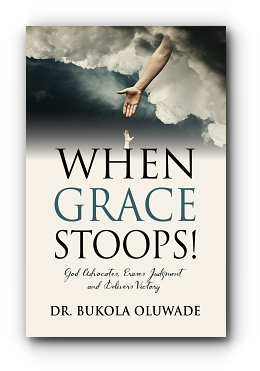 When Grace Stoops! by DR. BUKOLA OLUWADE