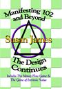 Manifesting 102 & Beyond: The Design Continues by Susan James