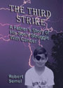 The Third Strike: A Father's Story of His Son's Struggle with Cancer by Robert L. Semel