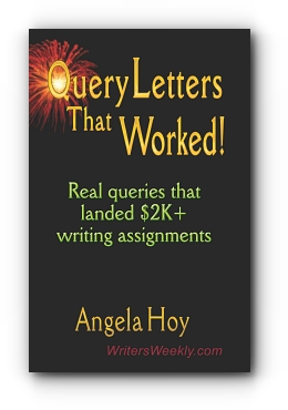 QUERY LETTERS THAT WORKED! Real Queries That Landed $2K+ Writing Assignments - SECOND EDITION by Angela Hoy, WritersWeekly.com