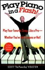 PLAY PIANO IN A FLASH! - Play Like a Pro Whether You've Had Lessons or Not by Scott Houston