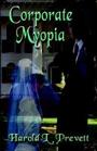 Corporate Myopia by Harold L. Prevett