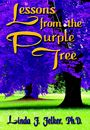 Lessons From The Purple Tree by Linda F. Felker, Ph.D.