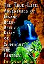 Book 1: The True-Life Adventures of Insane Beer-Belly Kitty or Supercat, The Fantasy by Deborah Midkiff