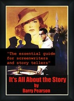 IT'S ALL ABOUT THE STORY (How to Create the Story for Your Screenplay) by Barry Pearson