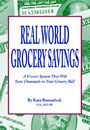 Real World Grocery Savings:  A Proven System that will Save Thousands on your Grocery Bill by Kara Rozendaal