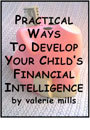 Practical Ways To Develop Your Child's Financial Intelligence by Valerie Mills