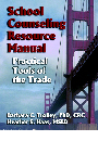 School Counseling Resource Manual: Practical Tools of the Trade by Barbara Trolley, PhD, CRC and Heather Haas, MSED