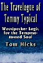 The Travelogue of Tommy Typical: Woodpecker Logic for the Tempest-tossed Soul by Tom Hicks